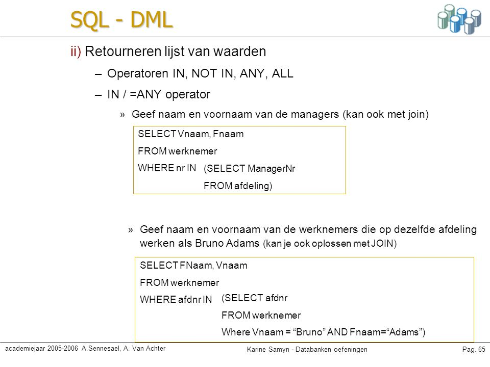 Karine Samyn - Databanken oefeningenPag. 65 academiejaar 2005-2006 A.Sennesael, A. Van Achter SQL - DML ii) Retourneren lijst van waarden –Operatoren