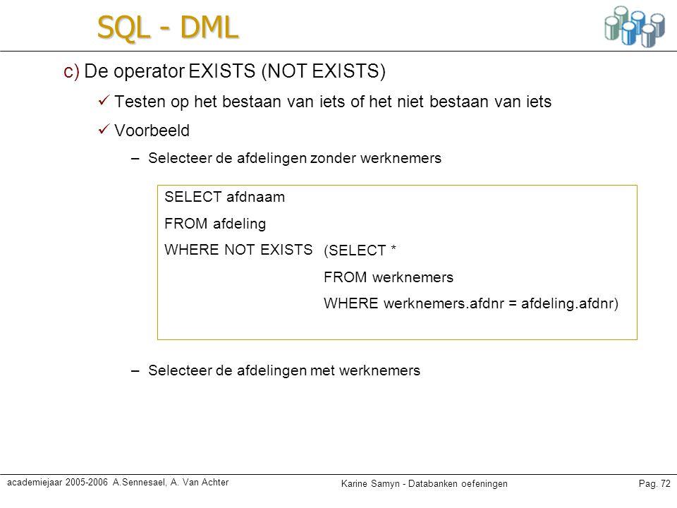 Karine Samyn - Databanken oefeningenPag. 72 academiejaar 2005-2006 A.Sennesael, A. Van Achter SQL - DML c) De operator EXISTS (NOT EXISTS) Testen op h