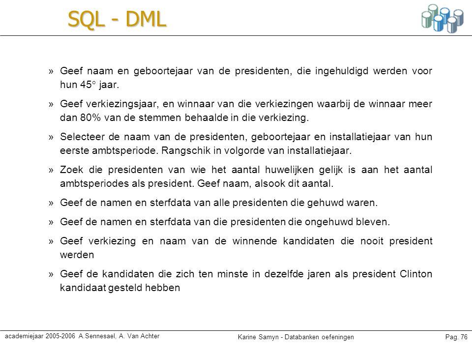 Karine Samyn - Databanken oefeningenPag. 76 academiejaar 2005-2006 A.Sennesael, A. Van Achter SQL - DML »Geef naam en geboortejaar van de presidenten,