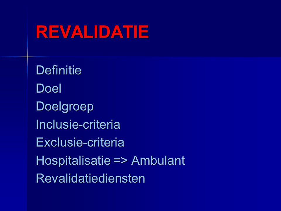 REVALIDATIE DefinitieDoelDoelgroepInclusie-criteriaExclusie-criteria Hospitalisatie => Ambulant Revalidatiediensten