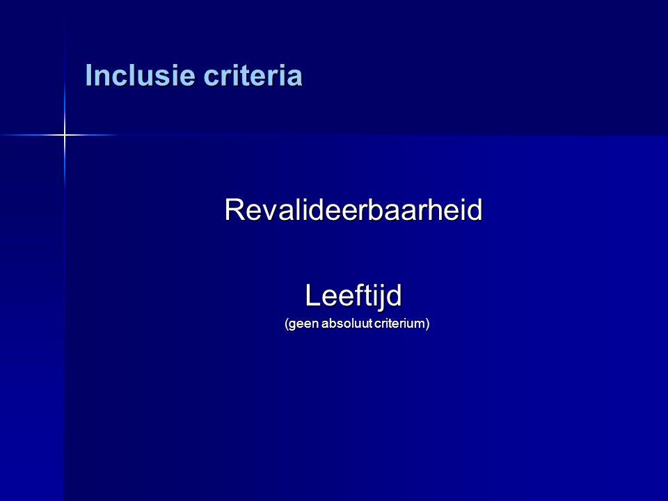 Inclusie criteria RevalideerbaarheidLeeftijd (geen absoluut criterium) (geen absoluut criterium)
