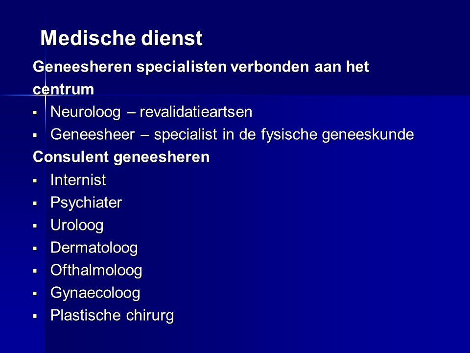 Medische dienst Geneesheren specialisten verbonden aan het centrum  Neuroloog – revalidatieartsen  Geneesheer – specialist in de fysische geneeskund