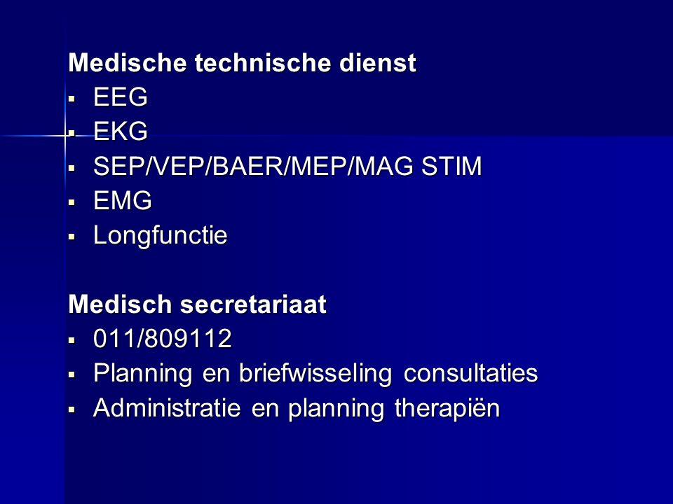 Medische technische dienst  EEG  EKG  SEP/VEP/BAER/MEP/MAG STIM  EMG  Longfunctie Medisch secretariaat  011/809112  Planning en briefwisseling