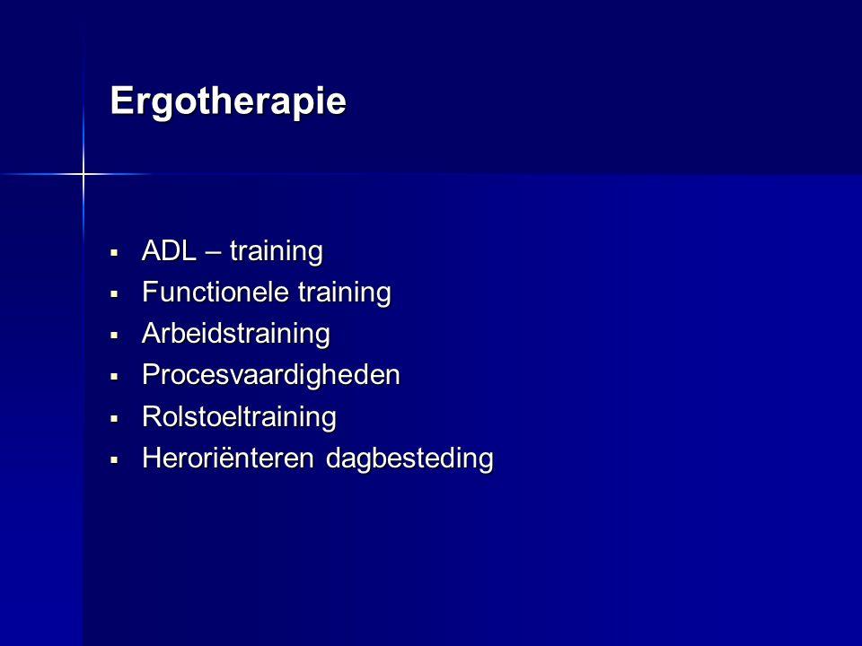 Ergotherapie  ADL – training  Functionele training  Arbeidstraining  Procesvaardigheden  Rolstoeltraining  Heroriënteren dagbesteding