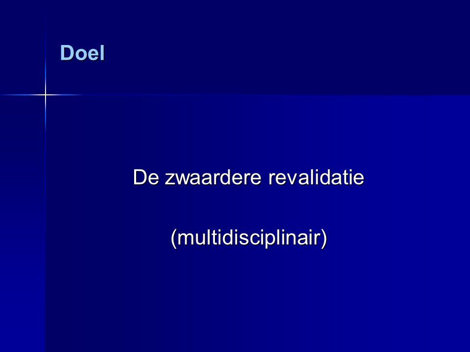 Doel De zwaardere revalidatie (multidisciplinair)