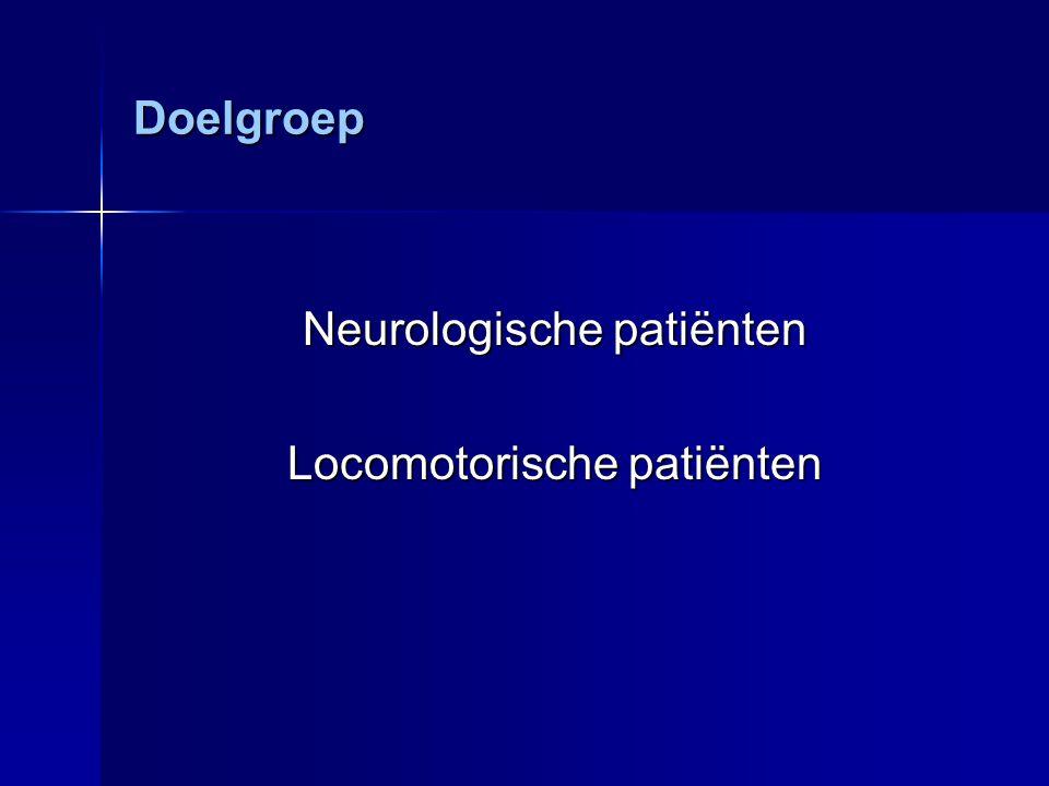 Doelgroep Neurologische patiënten Locomotorische patiënten