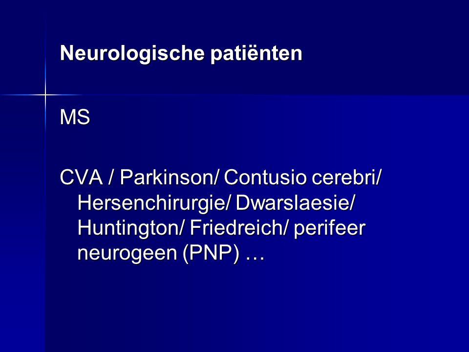 Neurologische patiënten MS CVA / Parkinson/ Contusio cerebri/ Hersenchirurgie/ Dwarslaesie/ Huntington/ Friedreich/ perifeer neurogeen (PNP) …