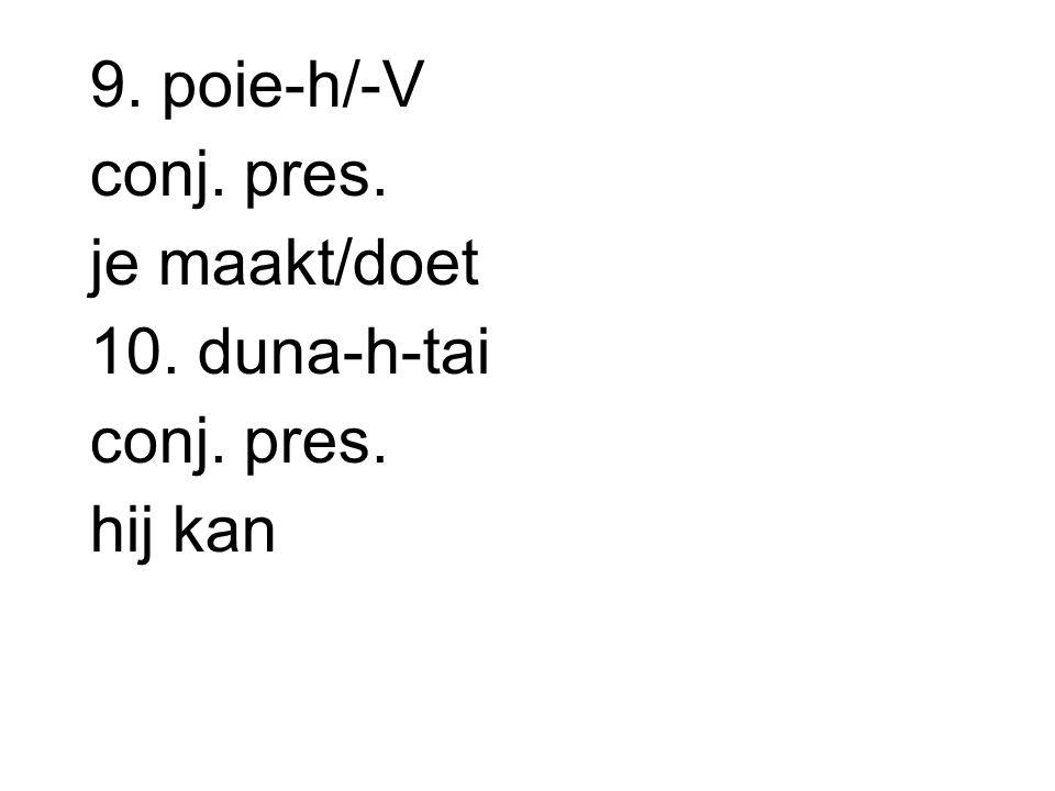 7. dec-s-h-tai conj. aor. hij ontvangt 8. gen-w-ntai conj. aor. ze worden