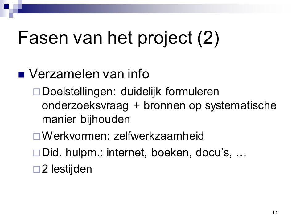 Fasen van het project (2) Verzamelen van info  Doelstellingen: duidelijk formuleren onderzoeksvraag + bronnen op systematische manier bijhouden  Werkvormen: zelfwerkzaamheid  Did.