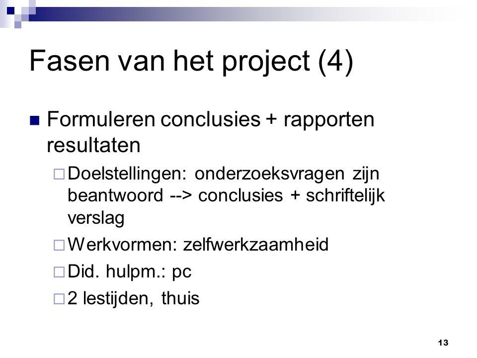 Fasen van het project (4) Formuleren conclusies + rapporten resultaten  Doelstellingen: onderzoeksvragen zijn beantwoord --> conclusies + schriftelijk verslag  Werkvormen: zelfwerkzaamheid  Did.