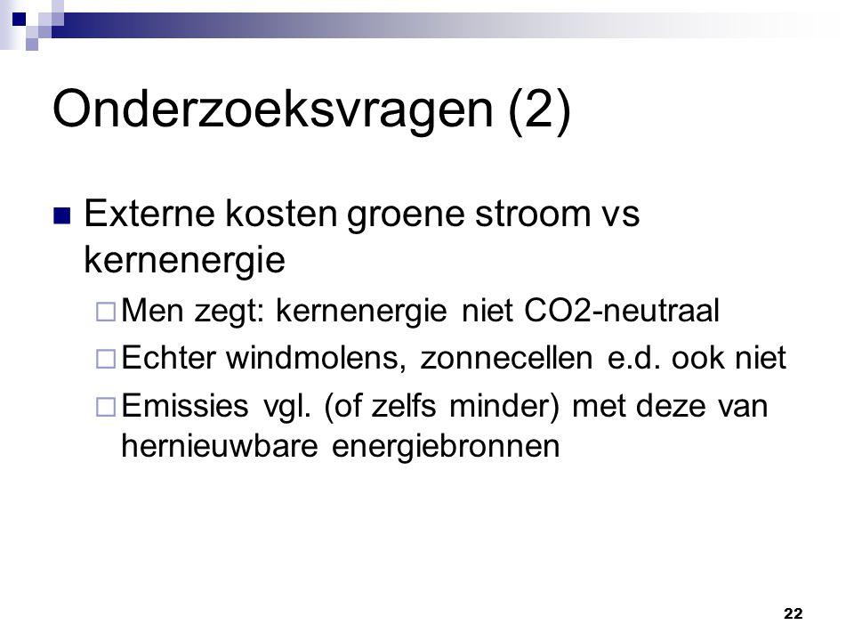 Onderzoeksvragen (2) Externe kosten groene stroom vs kernenergie  Men zegt: kernenergie niet CO2-neutraal  Echter windmolens, zonnecellen e.d.