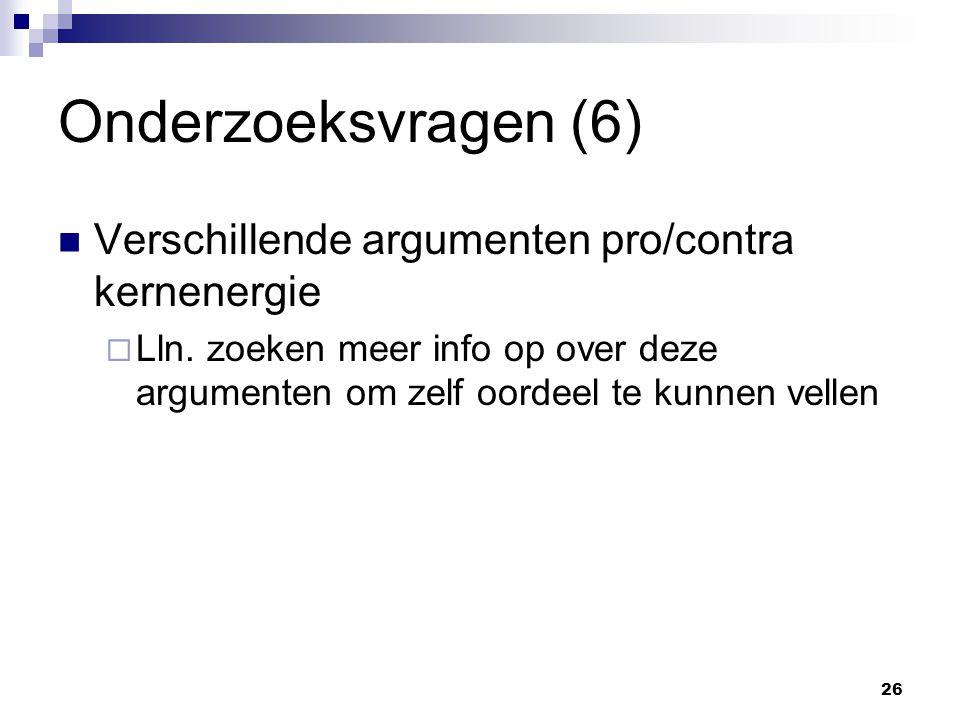 Onderzoeksvragen (6) Verschillende argumenten pro/contra kernenergie  Lln.