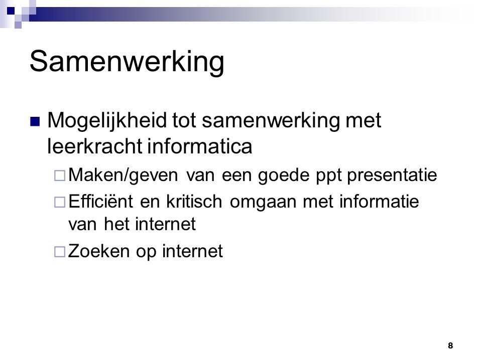 Samenwerking Mogelijkheid tot samenwerking met leerkracht informatica  Maken/geven van een goede ppt presentatie  Efficiënt en kritisch omgaan met informatie van het internet  Zoeken op internet 8
