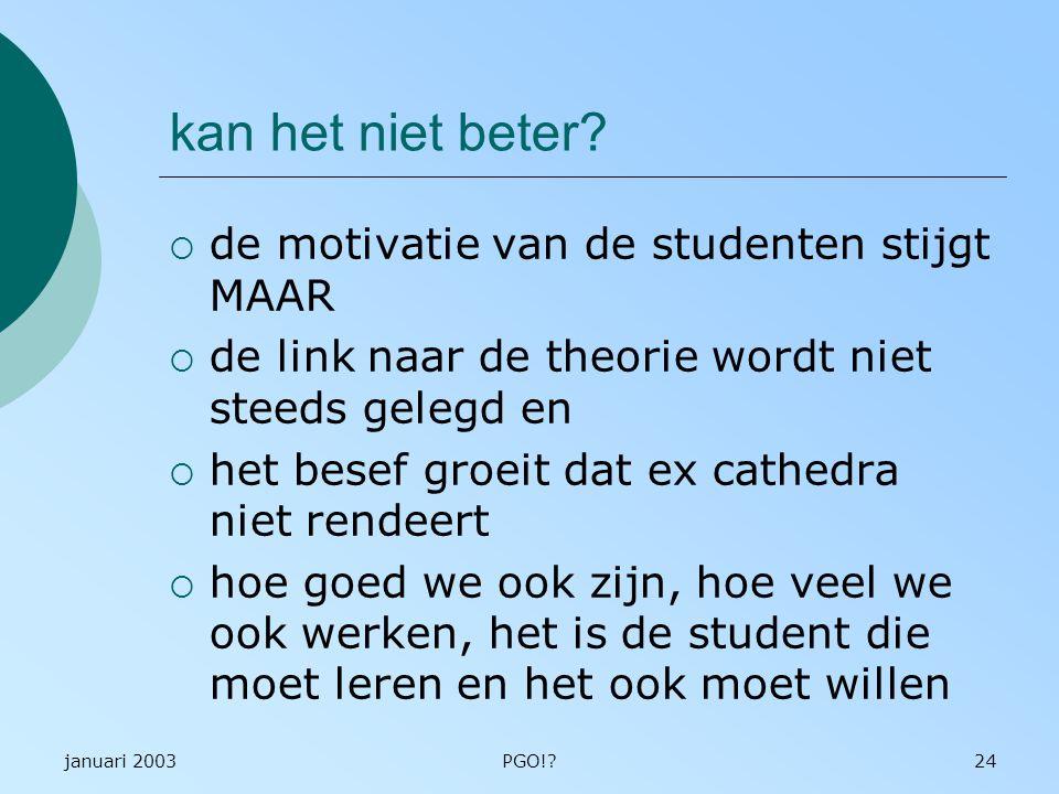 januari 2003PGO!?24 kan het niet beter?  de motivatie van de studenten stijgt MAAR  de link naar de theorie wordt niet steeds gelegd en  het besef