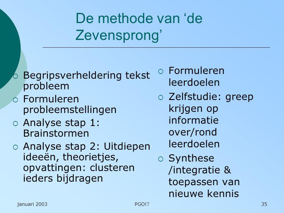januari 2003PGO!?35 De methode van 'de Zevensprong'  Begripsverheldering tekst probleem  Formuleren probleemstellingen  Analyse stap 1: Brainstorme