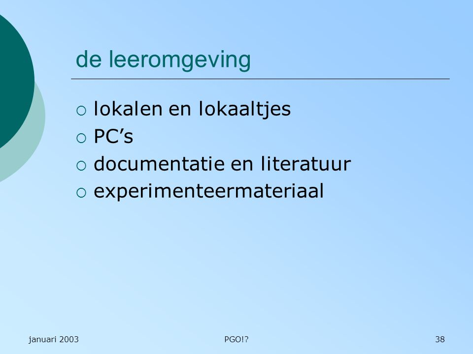 januari 2003PGO!?38 de leeromgeving  lokalen en lokaaltjes  PC's  documentatie en literatuur  experimenteermateriaal