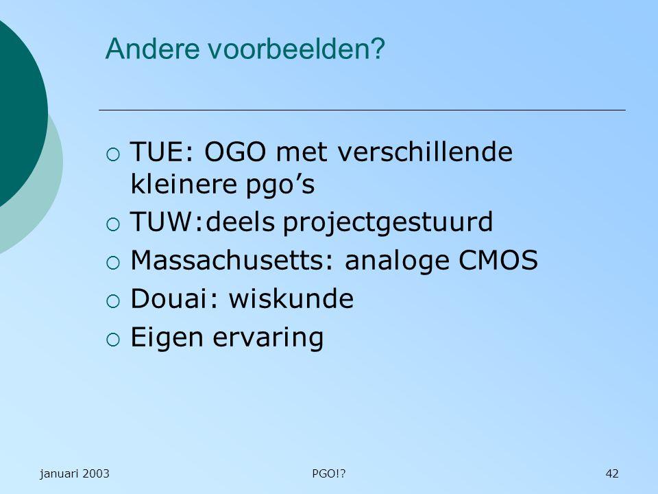 januari 2003PGO!?42 Andere voorbeelden?  TUE: OGO met verschillende kleinere pgo's  TUW:deels projectgestuurd  Massachusetts: analoge CMOS  Douai: