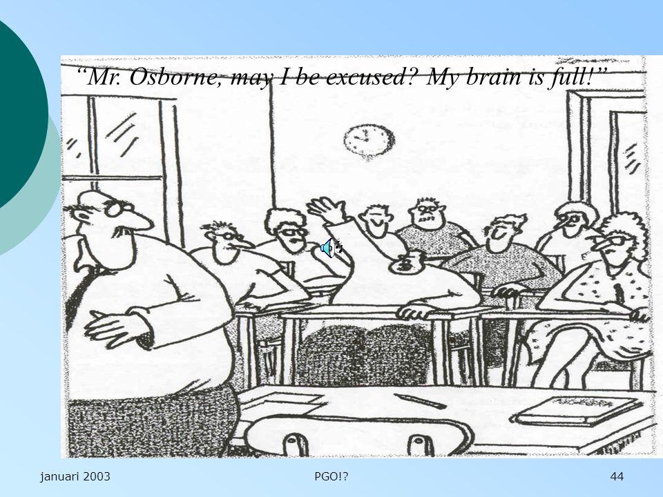 januari 2003PGO!?44 Mr. Osborne, may I be excused? My brain is full!