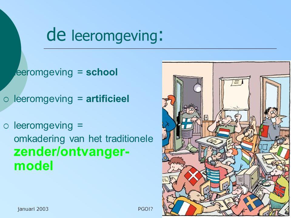 januari 2003PGO!?7 traditioneel (=lineair) onderwijsleermodel zender (= individuele docent) « zendt » kennis (= 'objectief gegeven') ontvanger (= individuele leerder) « ontvangt »