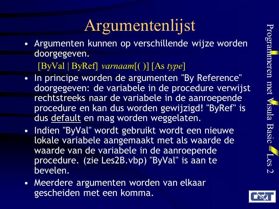 Programmeren met Visula Basic – Les 2 Argumentenlijst Argumenten kunnen op verschillende wijze worden doorgegeven. [ByVal   ByRef] varnaam[( )] [As ty