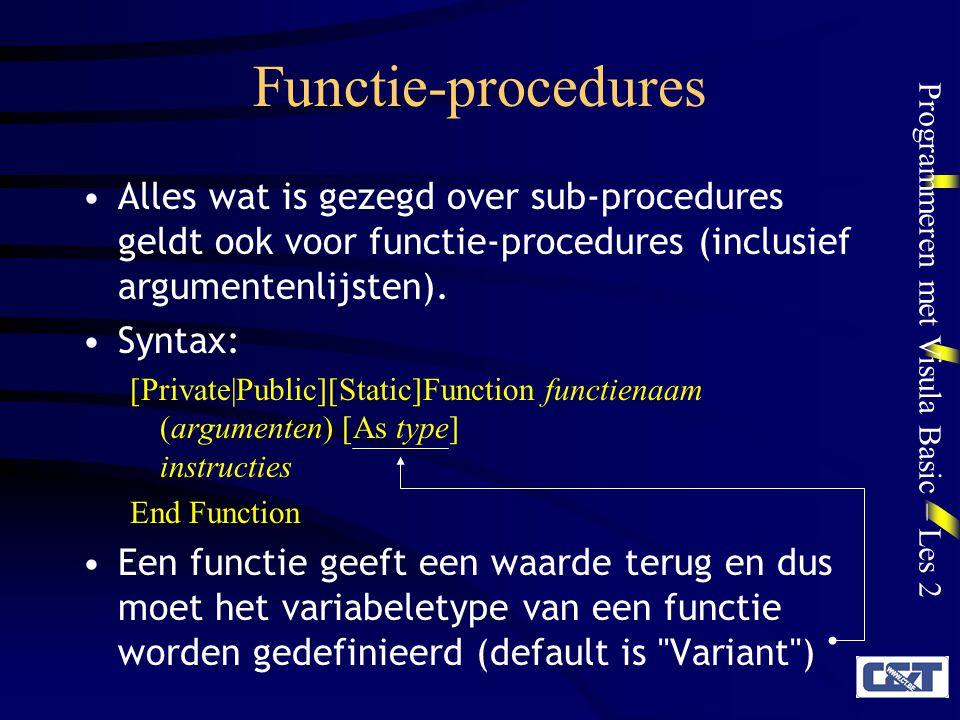 Programmeren met Visula Basic – Les 2 Functie-procedures Alles wat is gezegd over sub-procedures geldt ook voor functie-procedures (inclusief argumentenlijsten).