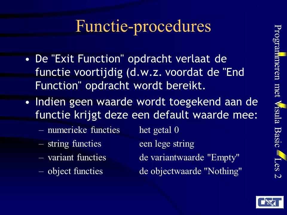 Programmeren met Visula Basic – Les 2 Functie-procedures De Exit Function opdracht verlaat de functie voortijdig (d.w.z.