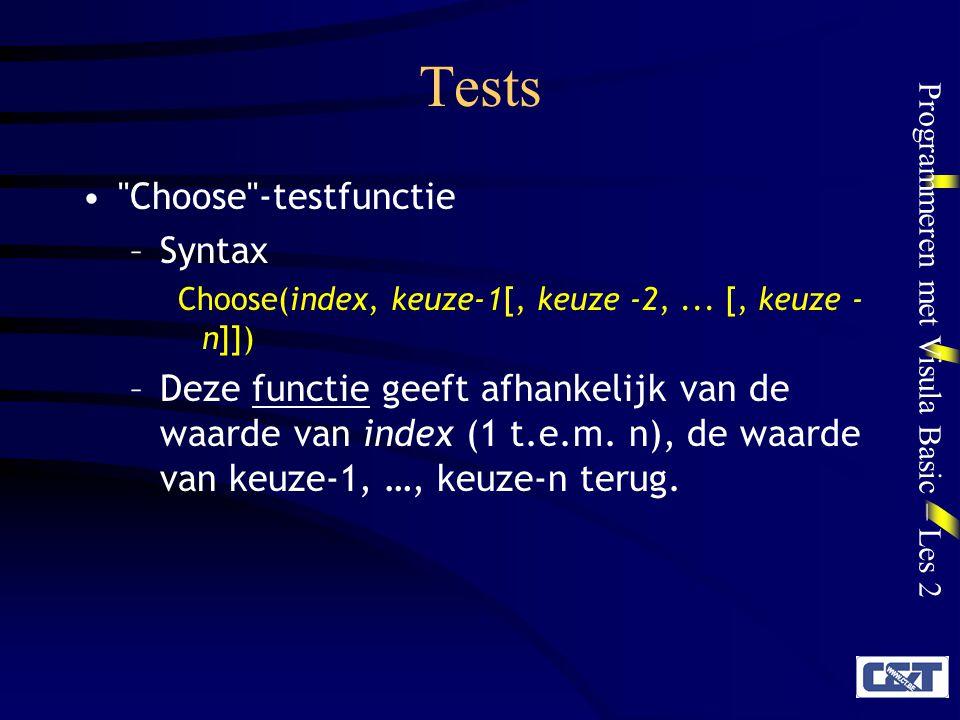 Programmeren met Visula Basic – Les 2 Tests Choose -testfunctie –Syntax Choose(index, keuze-1[, keuze -2,...