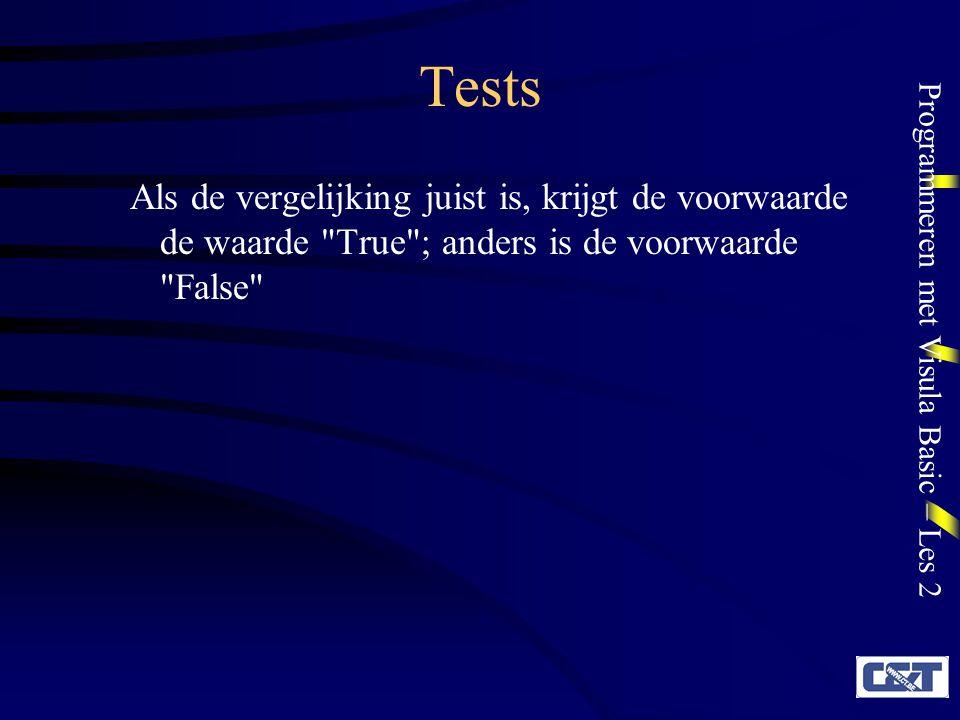 Programmeren met Visula Basic – Les 2 Tests Als de vergelijking juist is, krijgt de voorwaarde de waarde