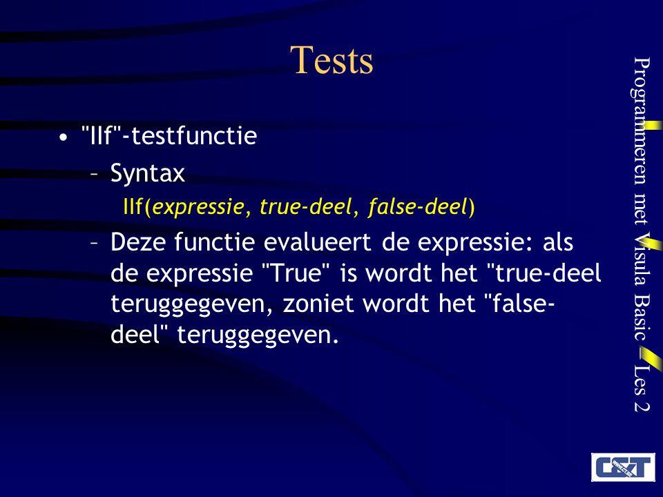 Programmeren met Visula Basic – Les 2 Tests IIf -testfunctie –Syntax IIf(expressie, true-deel, false-deel) –Deze functie evalueert de expressie: als de expressie True is wordt het true-deel teruggegeven, zoniet wordt het false- deel teruggegeven.