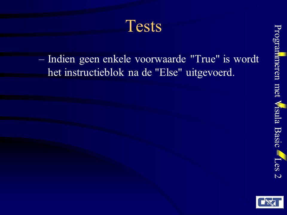 Programmeren met Visula Basic – Les 2 Tests –Indien geen enkele voorwaarde True is wordt het instructieblok na de Else uitgevoerd.