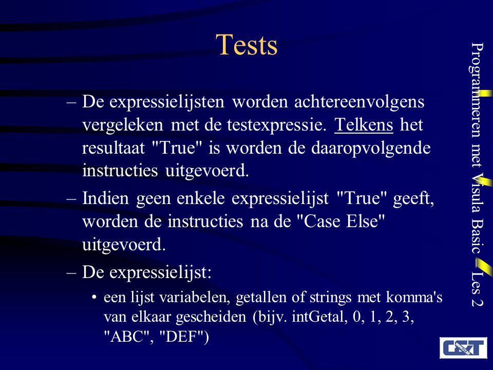 Programmeren met Visula Basic – Les 2 Tests –De expressielijsten worden achtereenvolgens vergeleken met de testexpressie. Telkens het resultaat