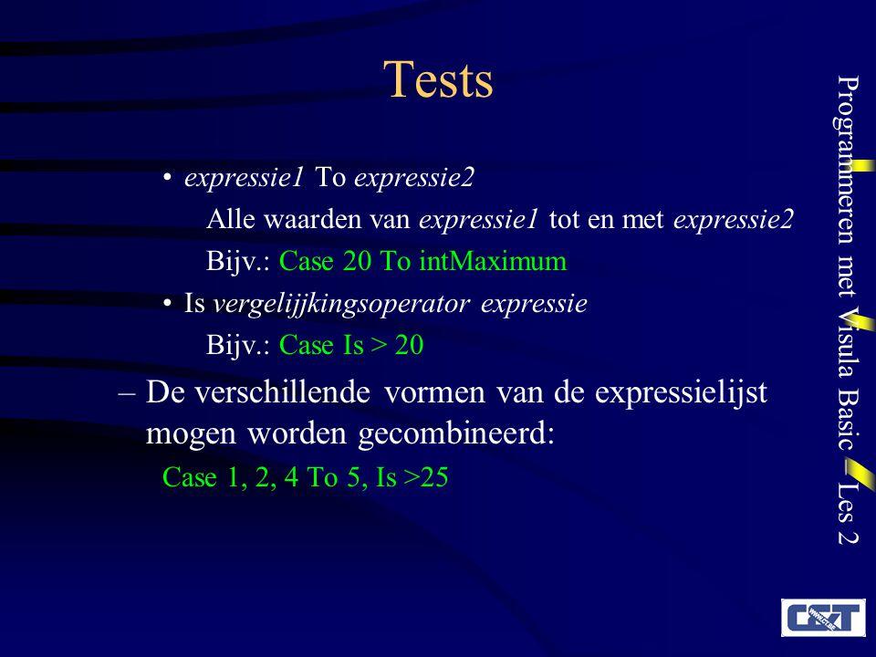Programmeren met Visula Basic – Les 2 Tests expressie1 To expressie2 Alle waarden van expressie1 tot en met expressie2 Bijv.: Case 20 To intMaximum Is