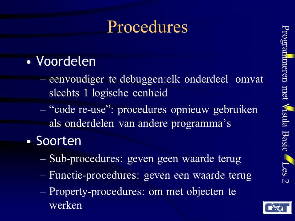 Programmeren met Visula Basic – Les 2 Sub-procedures Een sub-procedure is een blok programmacode dat wordt uitgevoerd als gevolg van een (interne of externe) event Syntax [Private|Public][Static]Sub procedurenaam (argumenten) instructies End Sub Private of Public.