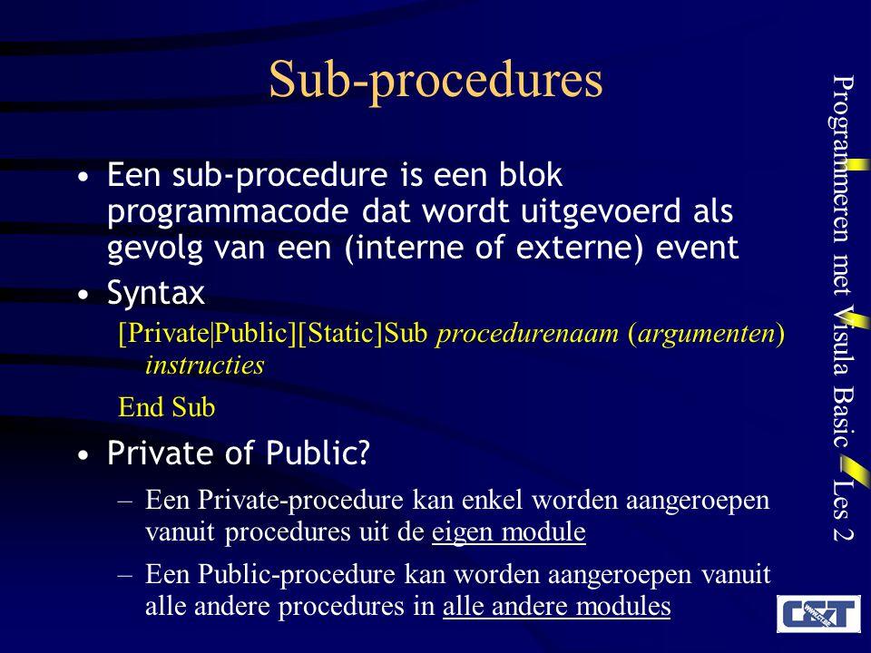 Programmeren met Visula Basic – Les 2 Sub-procedures Door het gebruik van Public procedures te beperken is er minder gevaar dat per vergissing een verkeerde procedure wordt aanroepen.
