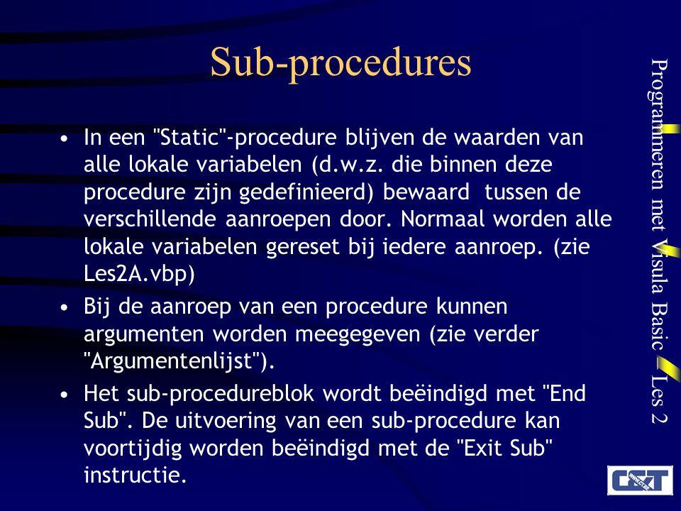 Programmeren met Visula Basic – Les 2 Sub-procedures In een Static -procedure blijven de waarden van alle lokale variabelen (d.w.z.