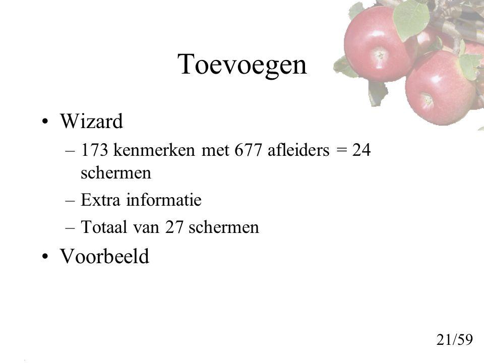 Toevoegen Wizard –173 kenmerken met 677 afleiders = 24 schermen –Extra informatie –Totaal van 27 schermen Voorbeeld 21/59