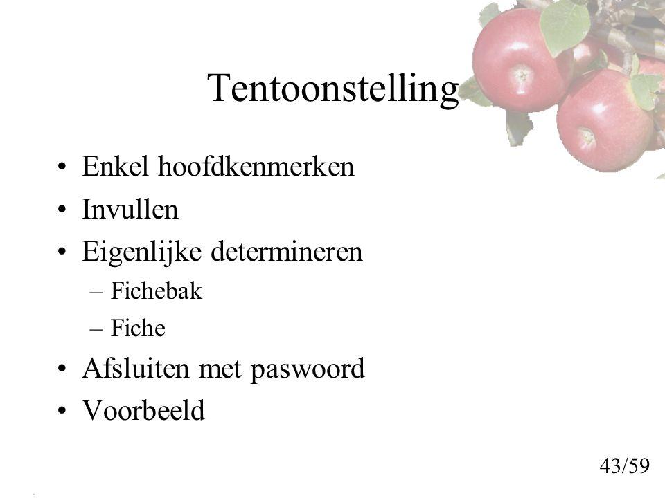Tentoonstelling Enkel hoofdkenmerken Invullen Eigenlijke determineren –Fichebak –Fiche Afsluiten met paswoord Voorbeeld 43/59