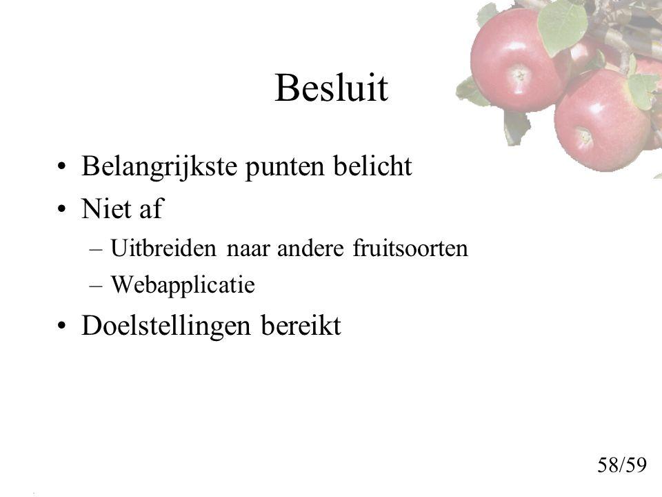 Besluit Belangrijkste punten belicht Niet af –Uitbreiden naar andere fruitsoorten –Webapplicatie Doelstellingen bereikt 58/59