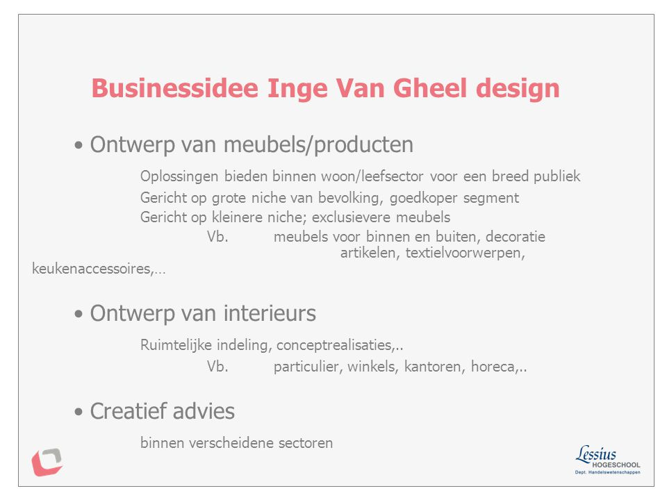 Onderdelen van een businessplan Managementsamenvatting Businessidee & missie Marketingplan Managementplan Financieel plan Kostenplan Kasplanning Projectbeoordeling