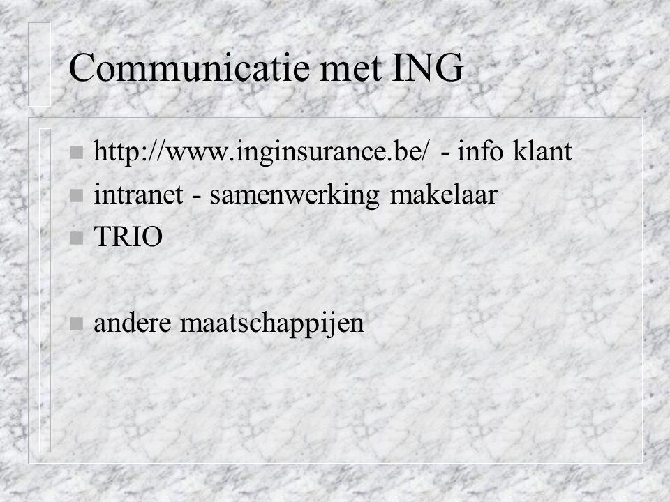 Communicatie met ING n http://www.inginsurance.be/ - info klant n intranet - samenwerking makelaar n TRIO n andere maatschappijen
