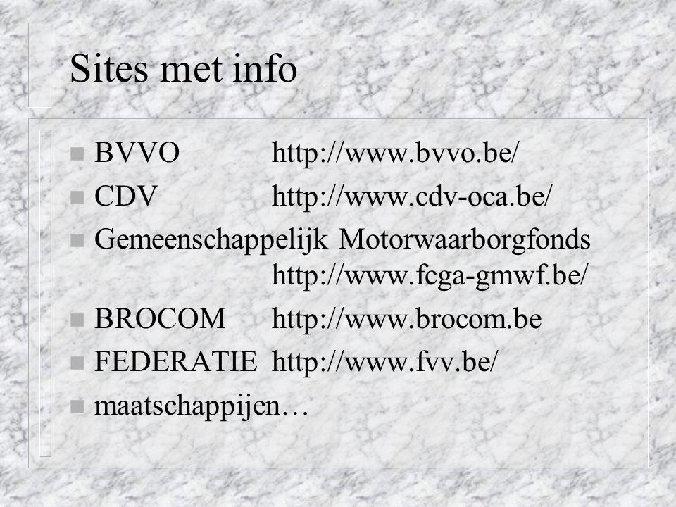 Sites met info n BVVO http://www.bvvo.be/ n CDV http://www.cdv-oca.be/ n Gemeenschappelijk Motorwaarborgfonds http://www.fcga-gmwf.be/ n BROCOM http://www.brocom.be n FEDERATIE http://www.fvv.be/ n maatschappijen…