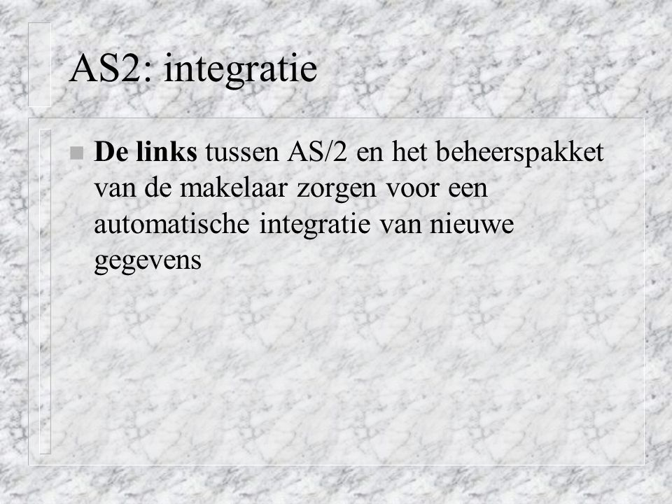 AS2: integratie n De links tussen AS/2 en het beheerspakket van de makelaar zorgen voor een automatische integratie van nieuwe gegevens