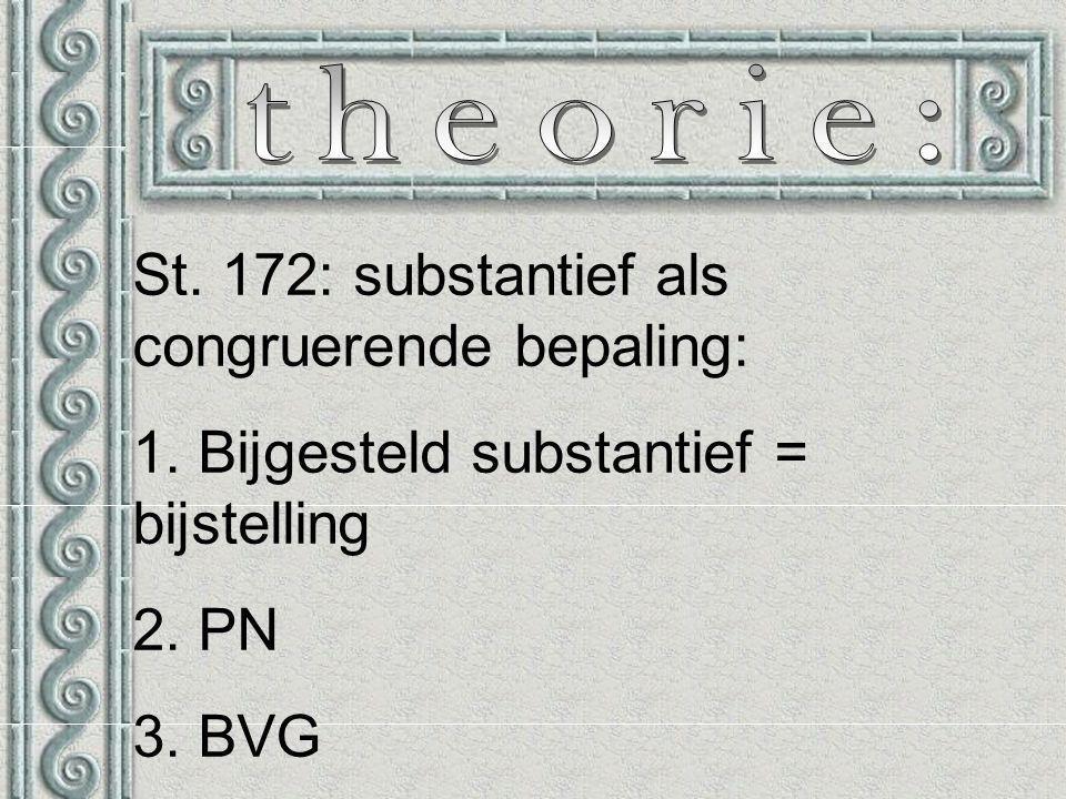 St. 172: substantief als congruerende bepaling: 1.