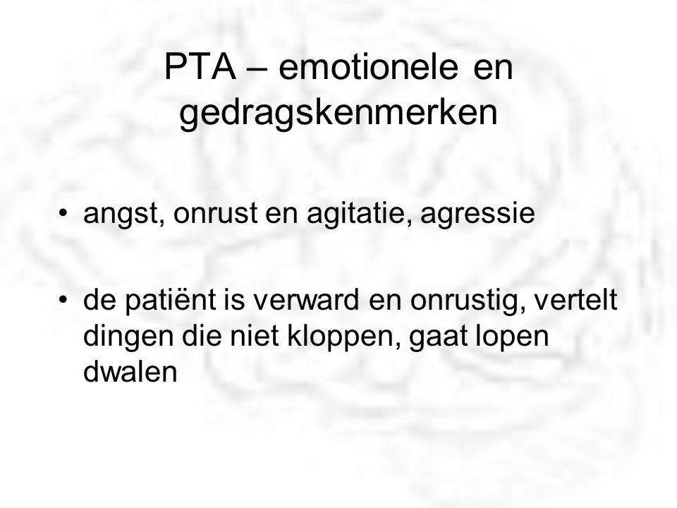 PTA – emotionele en gedragskenmerken angst, onrust en agitatie, agressie de patiënt is verward en onrustig, vertelt dingen die niet kloppen, gaat lope