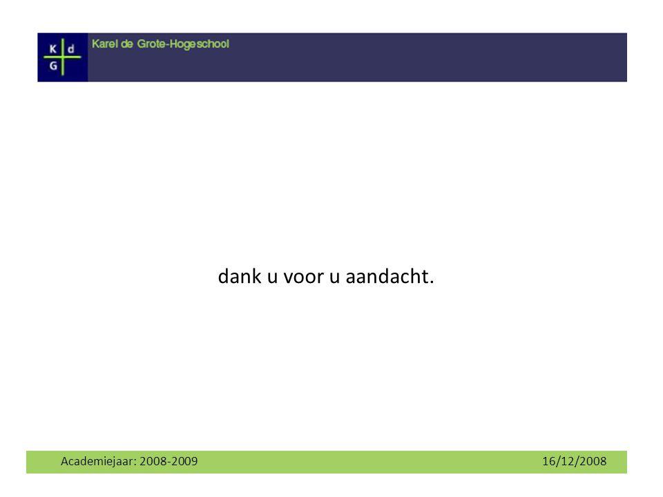 Academiejaar: 2008-2009 16/12/2008 dank u voor u aandacht.