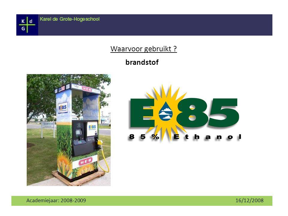 Academiejaar: 2008-2009 16/12/2008 Waarvoor gebruikt ? brandstof