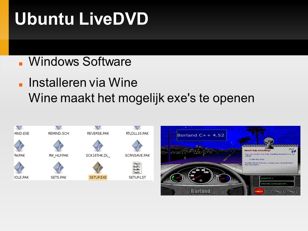 Ubuntu LiveDVD Windows Software Installeren via Wine Wine maakt het mogelijk exe s te openen