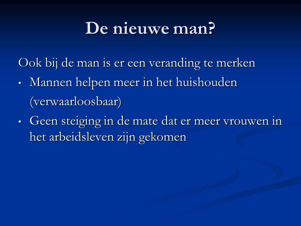 De nieuwe man? Ook bij de man is er een veranding te merken Mannen helpen meer in het huishouden Mannen helpen meer in het huishouden(verwaarloosbaar)