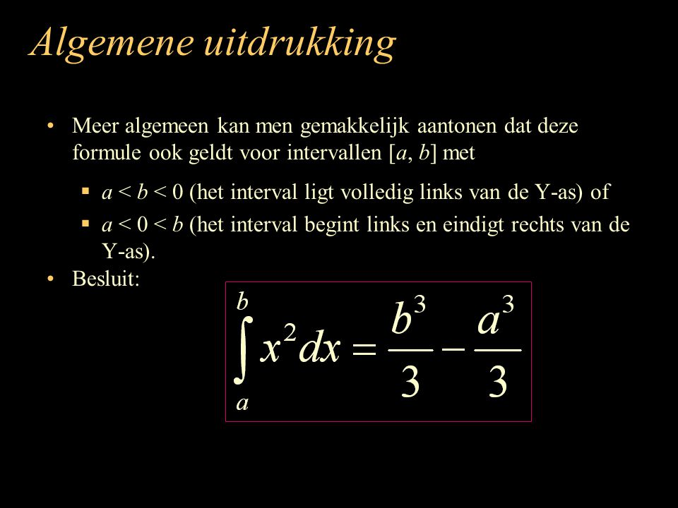 Algemene uitdrukking Meer algemeen kan men gemakkelijk aantonen dat deze formule ook geldt voor intervallen [a, b] met  a < b < 0 (het interval ligt volledig links van de Y-as) of  a < 0 < b (het interval begint links en eindigt rechts van de Y-as).