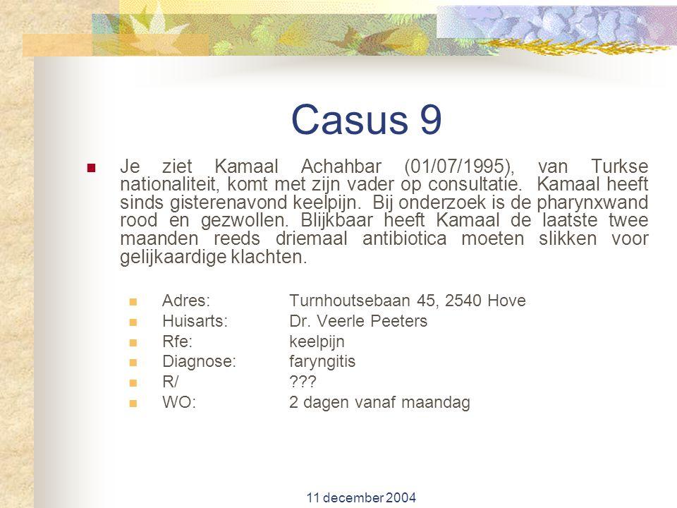 11 december 2004 Casus 9 Je ziet Kamaal Achahbar (01/07/1995), van Turkse nationaliteit, komt met zijn vader op consultatie. Kamaal heeft sinds gister
